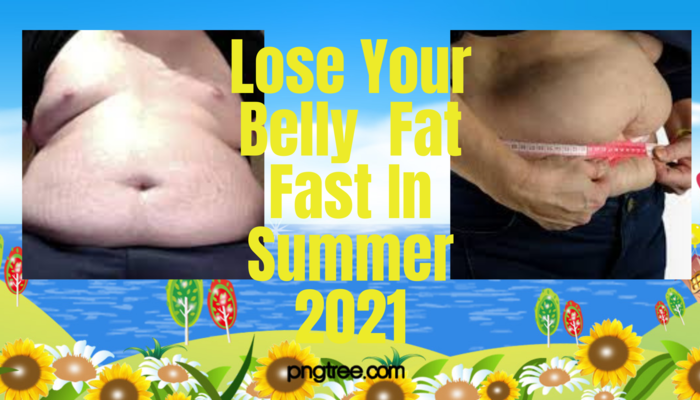 Lose your belly fat fast in summer 2021