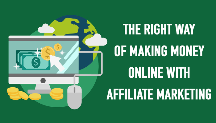 The right way of making money with affiliate marketing